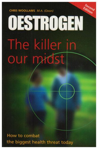 Oestrogen: The Killer in Our Midst (0954296885) by Chris Woollams