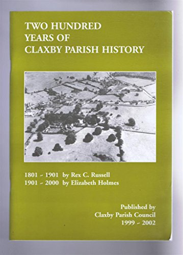 Two Hundred Years of Claxby Parish History (0954307208) by Russell, Rex C.; Holmes, Elizabeth