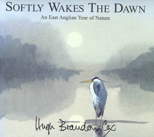9780954313616: Softly Wakes the Dawn: An East Anglian Year of Nature