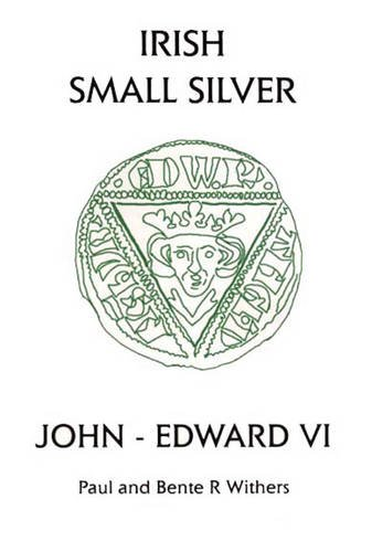 Irish Small Silver: John - Edward VI: Paul Withers; Bente