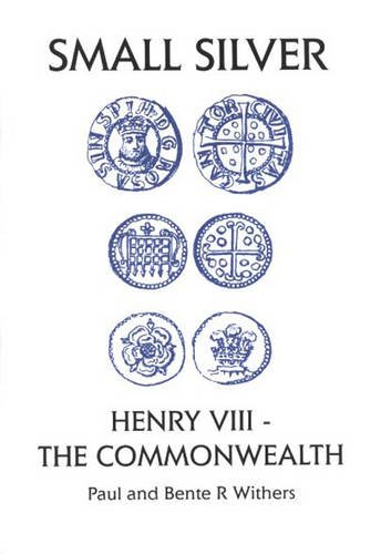 Small Silver: Henry VIII - The Commonwealth: Paul Withers; Bente