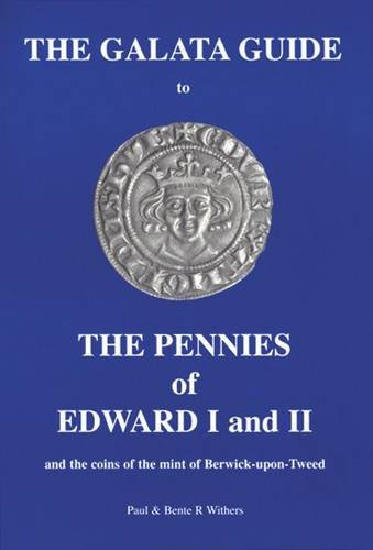 9780954316259: The Galata Guide to the Pennies of Edward I and II: And the Coins of the Mint of Berwick-upon-Tweed