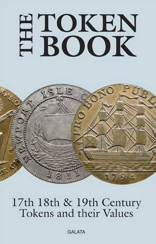 9780954316280: The Token Book: British Tokens of the 17th 18th and 19th Centuries and Their Values