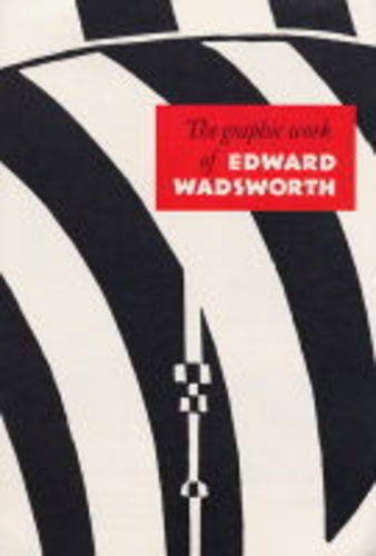 The Graphic Work of Edward Wadsworth (9780954318505) by Jeremy Greenwood; Richard Cork