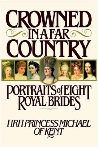 Crowned in a Far Country: Portraits of: Princess Michael of