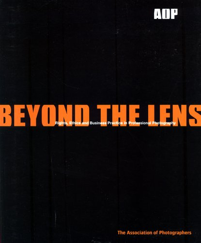 9780954337421: Beyond the Lens: Rights, Ethics and Business Practice in Professional Photography