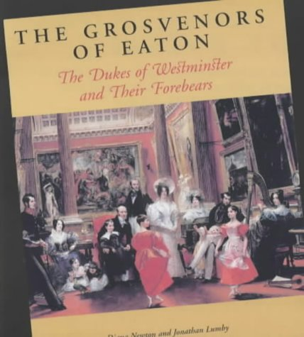 The Grosvenors of Eaton: The Dukes of: Newton, Diana and