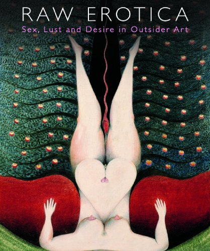 9780954339364: Raw Erotica, Sex, Lust & Desire in Outsider Art