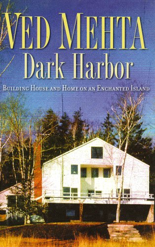 Dark Harbor: Building House and Home on an Enchanted Island (Continents of Exile: MEHTA, VED