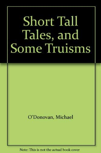 Short Tall Tales, and Some Truisms (0954353013) by Michael O'Donovan