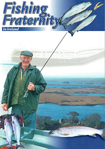 Fishing Fraternity in Ireland: Salmon and Trout Fishing and Their Protection, a Way of Life: ...