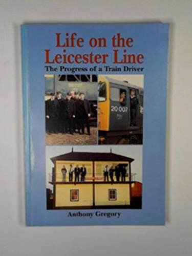 9780954358600: Life on the Leicester Line: The Progress of a Train Driver