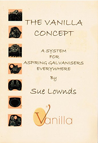 The Vanilla Concept: A System for Aspiring Galvanisers Everywhere: Sue Lownds