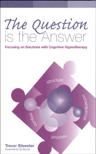 9780954366445: The Question is the Answer: Focusing on Solutions with Cognitive Hypnotherapy