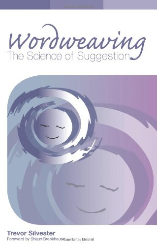 9780954366452: Wordweaving: Volume 1: The Science of Suggestion - A Comprehensive Guide to Creating Hypnotic Language