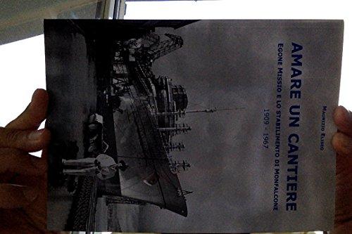 9780954366698: Amare Un Cantiere: Egone Missio E Lo Stabilimento Di Monfalcone, 1909-1967