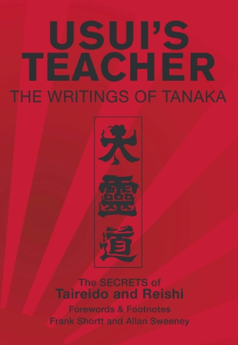 9780954372644: Usui's Teacher: The Writings of Tanaka. The Secrets of Taireido and Reishi: 1