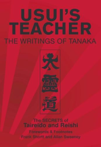 9780954372644: Usui's Teacher: The Writings of Tanaka. The Secrets of Taireido and Reishi