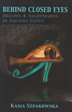 9780954384500: Behind Closed Eyes: Dreams and Nightmares in Ancient Egypt