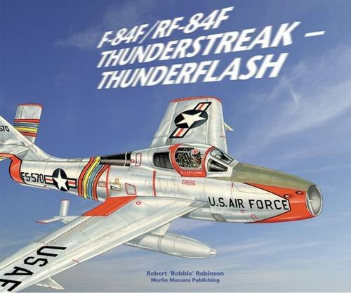 9780954390082: F-84F/RF-84F Thunderstreak - Thunderflash