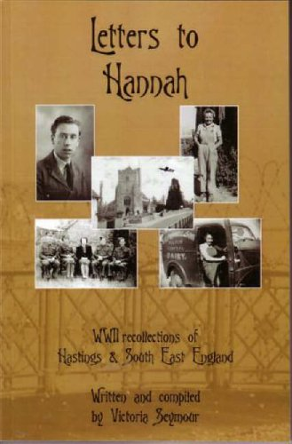9780954390112: Letters to Hannah: WW II Recollections of Hastings and South East England