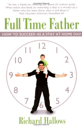 9780954391461: Full Time Father: How to Succeed as a Stay at Home Dad