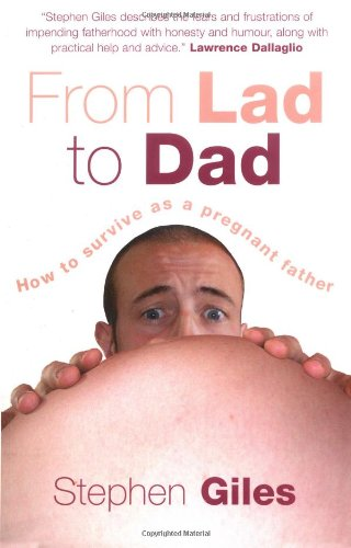 9780954391478: From Lad to Dad: How to Survive as a Pregnant Father