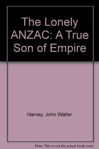 9780954391607: The Lonely ANZAC: A True Son of Empire