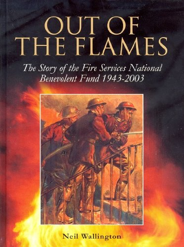 Out of the Flames: The Story of the Fire Services National Benevolent Fund 1943-2003 (0954399803) by Neil Wallington