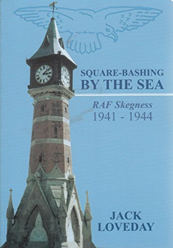 Square - Bashing by the Sea: RAF Skegness,1941-1944