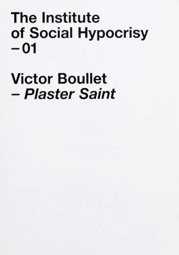 9780954401634: Plaster Saint - Victor Boullet: The Institute of Social Hypocrisy
