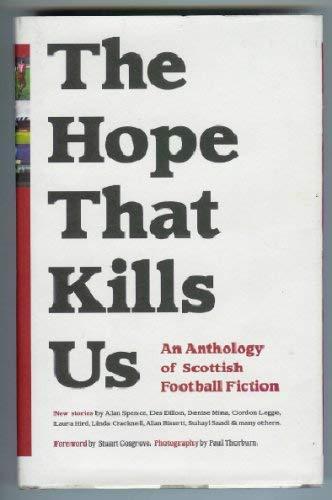 9780954402402: The Hope That Kills Us: An Anthology of Scottish Football Fiction