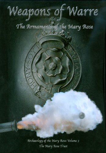9780954402938: Weapons of Warre: The Ordnance of the Mary Rose: The Armaments of the Mary Rose (Archaeology of the Mary Rose)