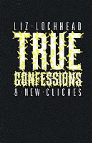 True Confessions and New Cliches: Lochhead, Liz
