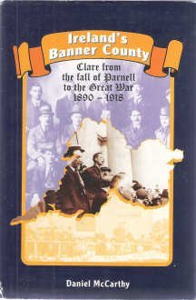 9780954408701: Ireland's Banner County: Clare from the Fall of Parnell to the Great War, 1890-1918