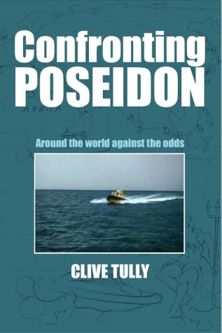 Confronting Poseidon: Around the World Against the Odds: Tully, Clive