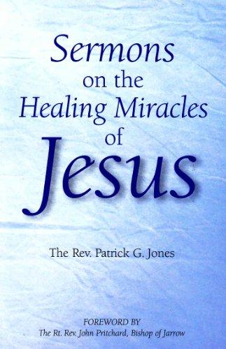 Sermons on the Healing Miracles of Jesus: Jones, Patrick George