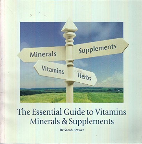 The Essential Guide to Vitamins, Minerals and Supplements: Brewer, Sarah