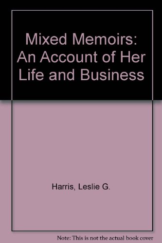 Mixed Memoirs: An Account of Her Life: Leslie G. Harris;