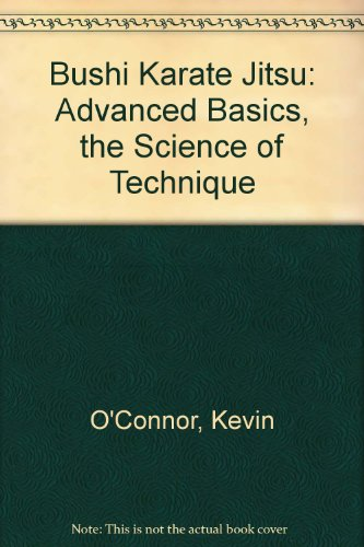 9780954422301: Bushi Karate Jitsu: Advanced Basics, the Science of Technique