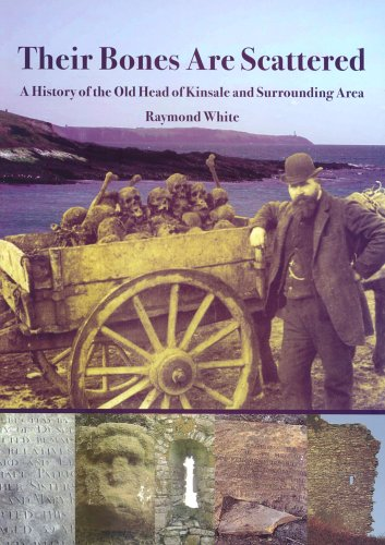 Their Bones are Scattered: A History of the Old Head of Kinsale and Surrounding Area: White, ...