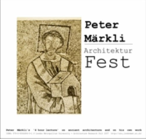 9780954448431: Architektur Fest a Lecture by Peter Markli in 2 Parts: (1) On Ancient Architecture (2) On His Own Work