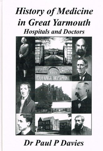 History of Medicine in Great Yarmouth: Hospitals and Doctors.: Paul P Davies.