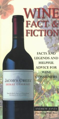 Wine Fact and Fiction: Facts, Legends and Helpful Advice for Wine Consumers: Jones, Andrew