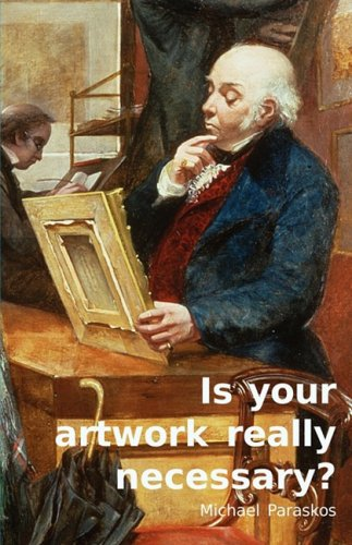 9780954452360: Is Your Artwork Really Necessary?