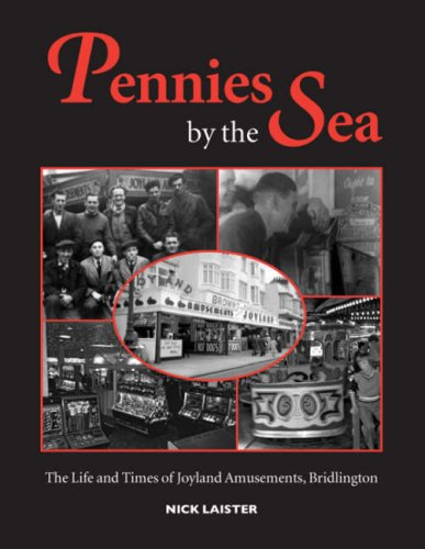 Pennies by the Sea: The Life and Times of Joyland Amusements, Bridlington: Nick Laister