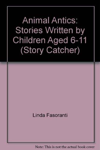 9780954461966: Animal Antics: Stories Written by Children Aged 6-11 (Story Catcher)