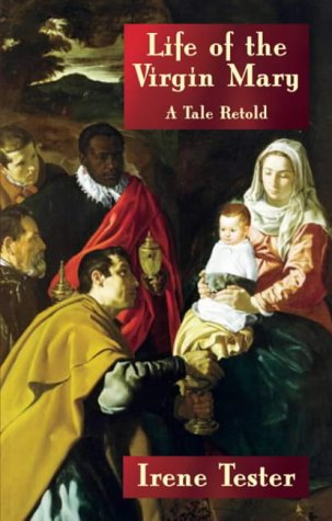 Life of the Virgin Mary: A Tale Retold: Irene Tester