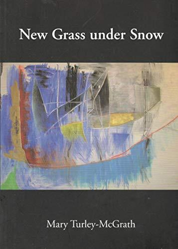 New Grass Under Snow: Turley-McGrath, Mary