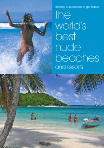 9780954476731: The World's Best Nude Beaches and Resorts: One Thousand Beautiful Places for Bathing Naked